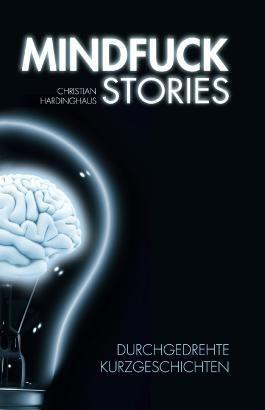 Mindfuck Stories - Durchgedrehte Kurzgeschichten