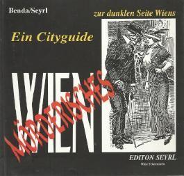 Mörderisches Wien Ein Cityguide zur dunklen Seite Wiens