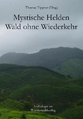 Mystische Helden, Wald ohne Wiederkehr (Lit.Limbus. Geschichten aus der literarischen Vorhölle)