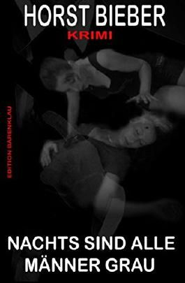 Nachts sind alle Männer grau: Krimi: Cassiopeiapress Thriller/ Edition Bärenklau