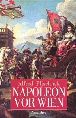 Napoleon vor Wien: Quellen und Augenzeugenberichte