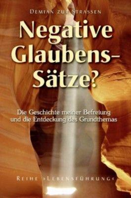"""Negative Glaubenssätze? Die Geschichte meiner Befreiung und die Entdeckung des Grundthemas (Reihe """"Lebensführung"""")"""