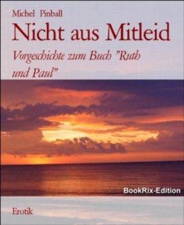 """Nicht aus Mitleid: Vorgeschichte zum Buch """"Ruth und Paul"""