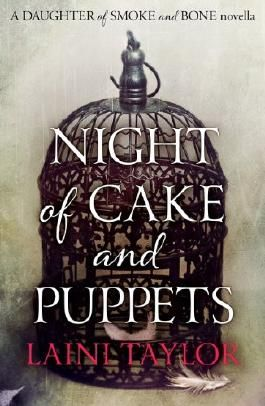 Night of Cake and Puppets (a Daughter of Smoke and Bone novella)