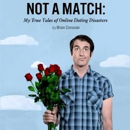 Not a Match: My True Tales of Online Dating Disasters (Unabridged)