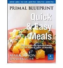PRIMAL BLUEPRINT QUICK AND EASY MEALS: DELICIOUS, PRIMAL-APPROVED MEALS YOU CAN MAKE IN UNDER 30 MINUTES BY Sisson, Mark[Author]Hardcover