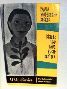 Paula Modersohn-Becker - Briefe und Tagebuchblätter - Das Lebensbild einer Malerin