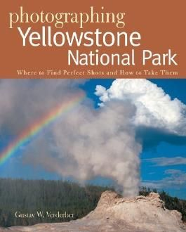 Photographing Yellowstone National Park: Where to Find Perfect Shots and How to Take Them (The Photographer's Guide) by Verderber, Gustav W. (2007) Paperback