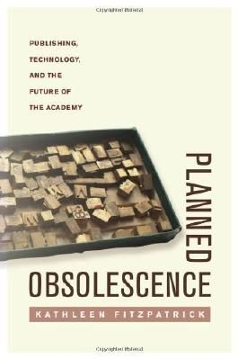 Planned Obsolescence: Publishing, Technology, and the Future of the Academy unknown Edition by Fitzpatrick, Kathleen (2011)