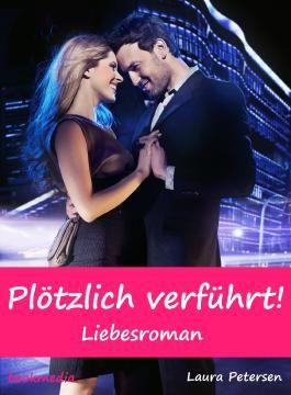 Plötzlich verführt!: Liebesroman