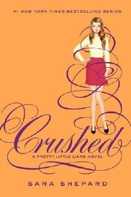 Pretty Little Liars #13: Crushed by Sara Shepard (Jun 4 2013)