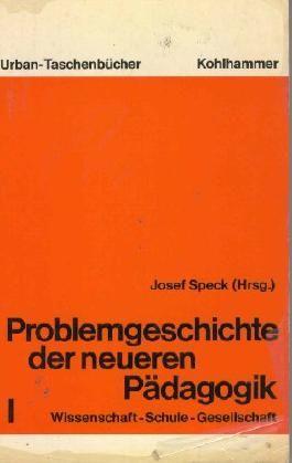 Problemgeschichte der neueren Pädagogik I. Wissenschaft, Schule, Gesellschaft.