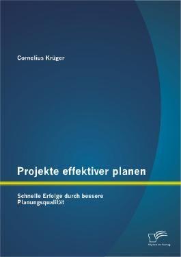 Projekte effektiver planen: Schnelle Erfolge durch bessere Planungsqualität