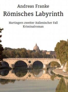 RÖMISCHES LABYRINTH (Hartingers zweiter italienischer Fall)