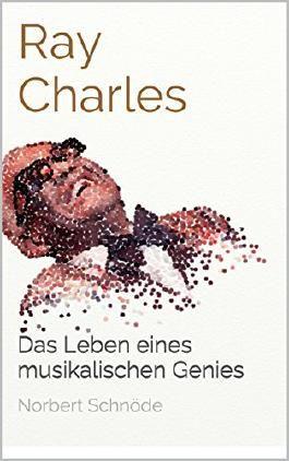 Ray Charles: Das Leben eines musikalischen Genies