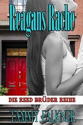 Reagans Rache  und  das Ende von  Emilys Verlobung (Die Reed Brüder Reihe 5)