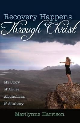 Recovery Happens Through Christ (My Story of Abuse, Alcoholism, and Adultery)