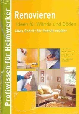 Renovieren - Ideen für Wände und Böden - Alles Schritt für Schritt erklärt (Profiwissen für Heimwerker)