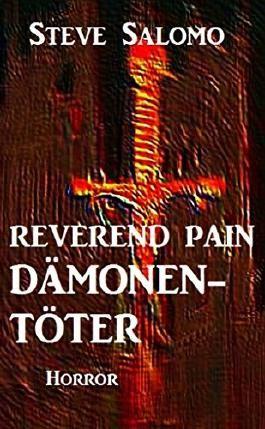 Reverend Pain: Dämonentöter: Band 1 der Horror-Serie