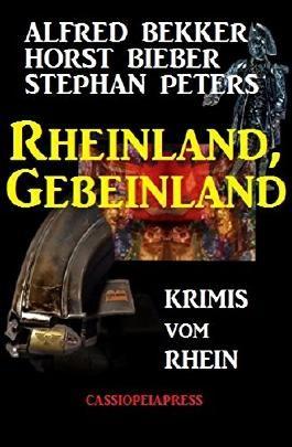 Rheinland, Gebeinland: Krimis vom Rhein: Cassiopeiapress Sammelband mit 4 Kriminalromanen