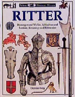 Ritter. Rüstungen und Waffen, Schlachten und Turniere