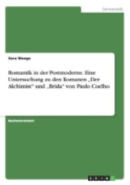 """Romantik in der Postmoderne. Eine Untersuchung zu den Romanen""""Der Alchimist""""und""""Brida""""von Paulo Coelho"""