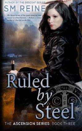 Ruled by Steel: An Urban Fantasy Novel: 3 (The Ascension Series)