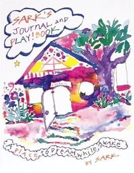 SARK's Journal and Play! Book: A Place to Dream While Awake by Sark (Oct 1 1993)