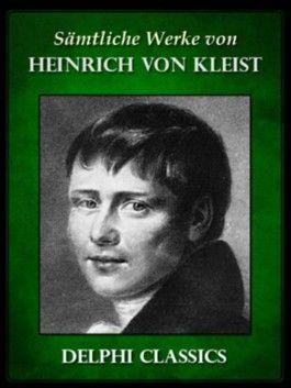 Saemtliche Werke von Heinrich von Kleist (Illustrierte)
