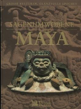 Sagenumwobene Maya (Grosse Kulturen, glanzvolle Epochen)