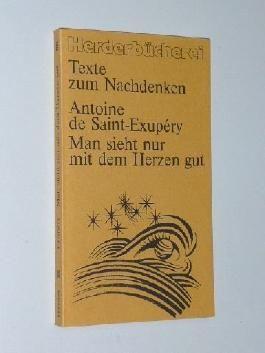 Saint-Exupéry, Antoine de: Man sieht nur mit dem Herzen gut. 6. Aufl. Freiburg, Herder, 1986. 8°. 125 S. kart. (ISBN 3-451-08151-2)