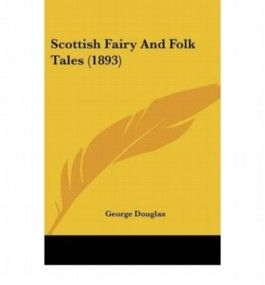 Scottish Fairy and Folk Tales (1893)[ SCOTTISH FAIRY AND FOLK TALES (1893) ] by Douglas, George (Author ) on Nov-01-2007 Paperback