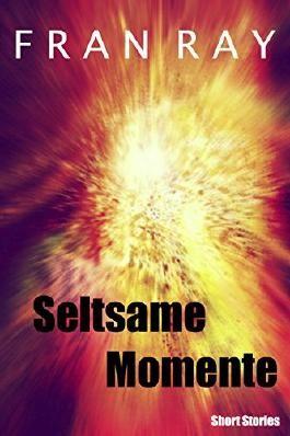 Seltsame Momente: Short Stories