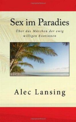 Sex im Paradies: Über das Märchen der ewig willigen Exotinnen