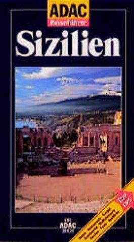 Sizilien : [Hotels, Restaurants, Tempel, Kunstwerke, Wallfahrtsorte, Kirchen, Feste, Ausblicke , Top-Tipps].