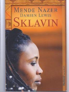 Sklavin : gefangen - geflohen - verfolgt. = Slave . Weltbild-Taschenbuch ; 9783898979306 Mende Nazer ; Damien Lewis. Dt. von Karin Dufner,