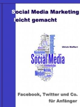 Social Media Marketing leicht gemacht - Facebook, Twitter und Co. für Anfänger