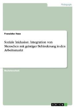 Soziale Inklusion. Integration von Menschen mit geistiger Behinderung in den Arbeitsmarkt