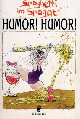 Spaghetti im Spagat, Humor! Humor!