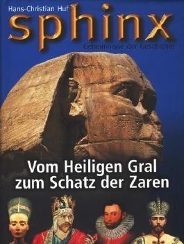 Sphinx Geheimnissse der Geschichte : Vom Heiligen Gral zum Schatz der Zaren ;