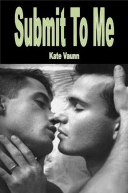 Submit To Me - Gay/Hardcore Sex/Anal Penetration/Seduction-Erotica