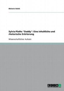 """Sylvia Plaths """"Daddy"""": Eine inhaltliche und rhetorische Erörterung"""
