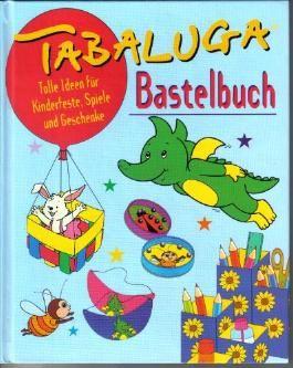 Tabaluga - Bastelbuch. Tolle Ideen für Kinderfeste, Spiele und Geschenke