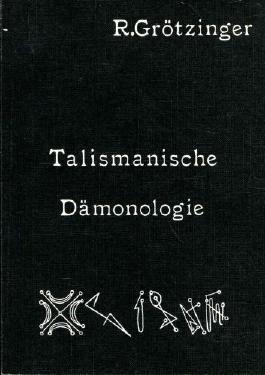 Talismanische Dämonologie: Teil I. Tatsachen des Dämonentums, Teil II. Praxis des Dämonentums