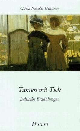 Tanten mit Tick. Baltische Erzählungen