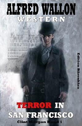 Terror in San Francisco: Clint Morgan Band 1: Cassiopeiapress Western/ Edition Bärenklau