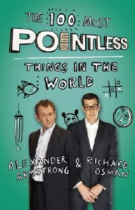 The 100 Most Pointless Things in the World: A pointless book written by the presenters of the hit BBC 1 TV show