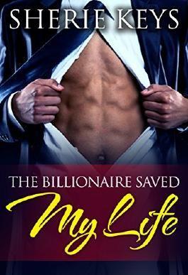 The Billionaire Saved My Life (BWWM Billionaire Love Story Book 1)