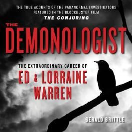 The Demonologist: The Extraordinary Career of Ed and Lorraine Warren - The True Accounts of the Paranormal Investigators Featured in the film 'The Conjuring' (Unabridged)