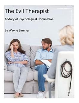 The Evil Therapist: A tale of psychological domination